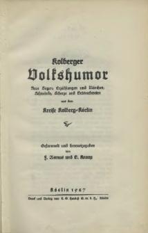 Kolberger Volkshumor : Neue Sagen, Erzählungen und Märchen, Schwänke, Scherze und Ortsneckereien aus d. Kreise Kolberg-Körlin