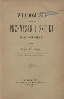 Wiadomości tyczące się przemysłu i sztuki w dawnej Polsce