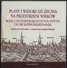 Plany i widoki Szczecina na przestrzeni wieków : katalog wystawy