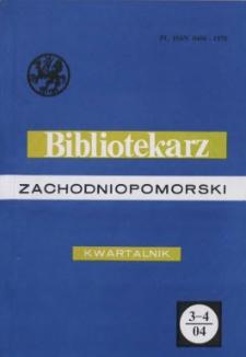 Bibliotekarz Zachodniopomorski : biuletyn poświęcony sprawom bibliotek i czytelnictwa Pomorza Zachodniego. R.45, 2004 nr 3-4 (117)