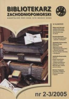 Bibliotekarz Zachodniopomorski : biuletyn poświęcony sprawom bibliotek i czytelnictwa Pomorza Zachodniego. R.46, 2005 nr 2-3 (119-120)