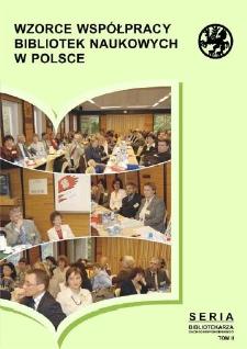 Wzorce współpracy bibliotek naukowych w Polsce : materiały z ogólnopolskiej konferencji naukowej zorganizowanej przez Bibliotekę Główną Uniwersytetu Szczecińskiego 21-23 września 2005 roku
