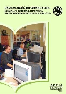 Działalność informacyjna oddziałów informacji naukowej Szczecińskiego Porozumienia Bibliotek : materiały z konferencji zorganizowanej w Bibliotece Głównej Uniwersytetu Szczecińskiego 10 maja 2006 roku