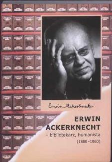 Erwin Ackerknecht - bibliotekarz, humanista (1880-1960) : wybór pism