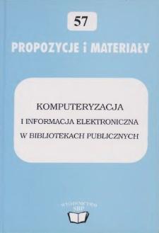 """Komputeryzacja i informacja elektroniczna w bibliotekach publicznych :materiały z ogólnopolskiej konferencji """"Automatyzacja bibliotek publicznych"""", Miedzeszyn, 20-22 listopada 2002 r."""