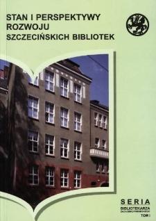 Stan i perspektywy rozwoju szczecińskich bibliotek : materiały z konferencji w Bibliotece Głównej Uniwersytetu Szczecińskiego 19 listopada 2004 roku