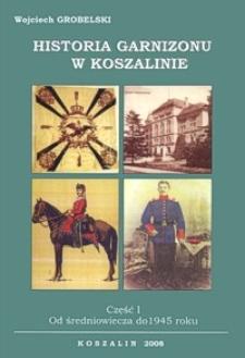 Historia garnizonu w Koszalinie. Cz. 1, Od średniowiecza do 1945 roku