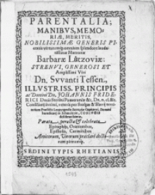 Parentalia; Manibus, Memoriae, Meritis, Nobilissimae [...] Matronae Barbarae Lützoviae: [...] Viri Dn. Swanti Tessen [...] Principis ac Domini Dn. Johannis Friderici Ducis Stetini Pomeraniae [...] Consiliarij intimi, veteris per Stoplae & Slavij territorium [...] Domini haereditarij in Schmoltzin, Conjugis [...]