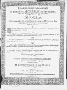 Quod felix faustum fortunatumq[ue] sit In Honorem Michaelis Potentissimi, Mortis Satanaeq[ue] Triumphatoris [...] De Angelis Orationes aliquot, exercitationis gratia ab [...] studiosis scriptae, publice [...] recitabuntur [...]