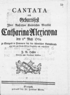 Cantata am Geburtsfest Ihrer Russischen Kaiserlichen Maiestät Catharina Alexiewna den 2ten May 1762
