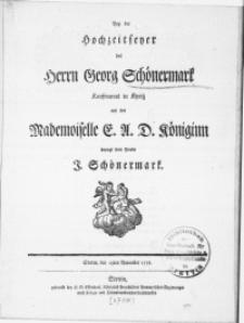 Bey der Hochzeitfeyer des Herrn Georg Schönermark Kaufmanns in Kyritz mit der Mademoiselle E. A. D. Königinn