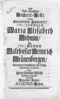 Bey Dem erfreulichen Hochzeit-Feste Seiner Geliebtesten Schwester [...] Maria Elisabeth Bohmin, mit [...] Herrn Balthasar Heinrich Grünenbergen [...] Kauffmann und Sültz-Verwandten in Colberg [...]