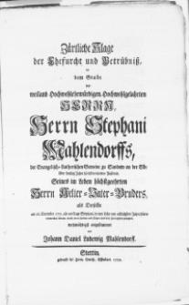 Zärtliche Klage der Ehrfurcht und Betrübniss, bei dem Grabe des [...] weiland [...] Herrn Stephani Mahlendorffs [...] Pastoris, Seines im Leben [...] Herrn Aelter-Vater-Bruders, als derselbe am 26. December 1751 [...] durch einen [...] seligen Tod diese Zeitlichkeit geseegnet [...]