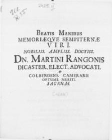 Beatis Manibus Memoriaeqve Sempiternae Viri [...] Dn. Martini Rangonis Dicaster. Elect. Advocati, & Colbergens. Camerarii Optume Meriti. Sacrum