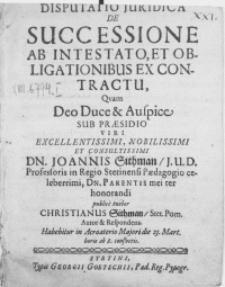 Disputatio Juidica De Successione Ab Intestato, Et Obligationibus Ex Contractu, Qvam Deo Duce & Auspice