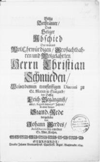 Billig Bethränter, Doch Seliger Abschied Des [...] Herrn Christian Schmieden [...] Diaconi zu St. Marien in Stargard, bey Dessen Leich-Begängniss, am 17. Augusti des 1693ten Jahres, in einer kurtzen Stand-Rede