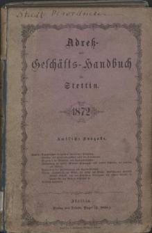 Adress- und Geschäfts-Handbuch für Stettin : nach amtlichen Quellen zusammengestellt. 1872