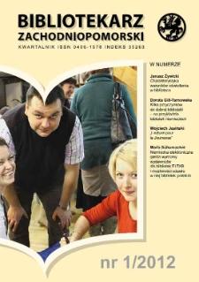 Bibliotekarz Zachodnio-Pomorski : biuletyn poświęcony sprawom bibliotek i czytelnictwa Pomorza Zachodniego. R.53, 2012 nr 1 (140)