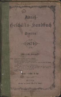 Adress- und Geschäfts-Handbuch für Stettin : nach amtlichen Quellen zusammengestellt. 1874