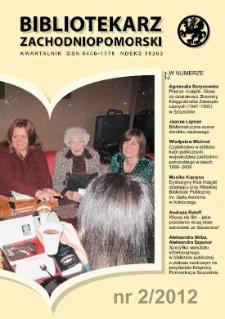 Bibliotekarz Zachodnio-Pomorski : biuletyn poświęcony sprawom bibliotek i czytelnictwa Pomorza Zachodniego. R.53, 2012 nr 2 (141)