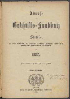 Adress- und Geschäfts-Handbuch für Stettin : nach amtlichen Quellen zusammengestellt 1885