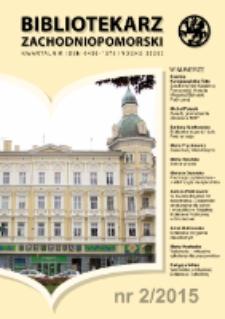 Bibliotekarz Zachodnio-Pomorski : biuletyn poświęcony sprawom bibliotek i czytelnictwa Pomorza Zachodniego. R.56, 2015 nr 2 (150)