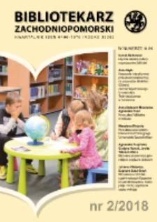 Bibliotekarz Zachodnio-Pomorski : biuletyn poświęcony sprawom bibliotek i czytelnictwa Pomorza Zachodniego. R.59, 2018 nr 2 (159)