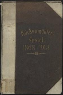 Festschrift zum 50jährigen Bestehen der Kückenmühler Anstalten zu Stettin 1863-1913 : dem Kuratorium der Kückenmühler Anstalten gewidmet von dem Ärztekollegium der Anstalten
