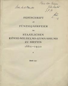 Festschrift zur fünzigjahrfeier des Staatlichen König-Wilhelms-Gymnasiums zu Stettin 1880-1930