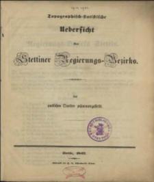 Topographisch-statistische Uebersicht des Stettiner Regierungs-Bezirks : aus amtlichen Quellen zusammengestellt