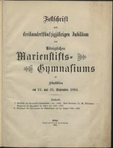 Festschrift zum dreihundertfünfzigjährigen Jubiläum des Königlichen Marienstifts-Gymnasiums zu Stettin am 24. und 25. September 1894