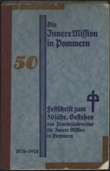Die Innere Mission in Pommern : Festschrift zum 50 jährigen Bestehen des Provinzialvereins für Innere Mission in Pommern : 1878-1928
