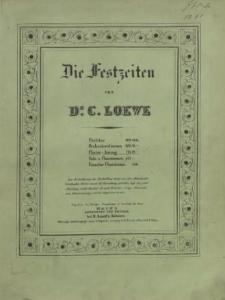 Die Festzeiten : Geistliches Oratorium in 3 Abtheilungen : Op. 66