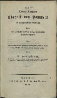 Thomas Kantzow's Chronik von Pommern in niederdeutscher Mundart : sammt einer Auswahl aus den übrigen ungedruckten Schriften desselben