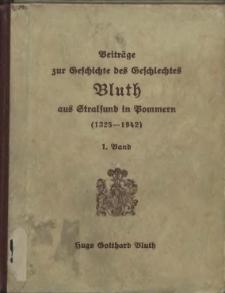 Beiträge zur Geschichte des Geschlechtes Bluth aus Stralsund in Pommern (1325 - 1942)