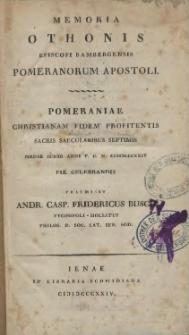 Memoria Othonis episcopi Bambergensis, Pomeranorum apostoli : Pomeraniae Christianam fidem profitentis sacris saecularibus septimis, mense Iunio anni p. C. n. 1824 pie celebrandis