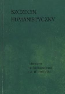 Szczecin humanistyczny : informator bio-bibliograficzny. Cz.2, 1980 - 1985