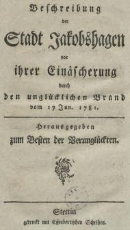 Beschreibung der Stadt Jakobshagen vor ihrer Einäscherung durch den unglücklichen Brand vom 17 Jun. 1781