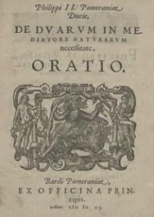 Philippi II. Pomeraniae Ducis, De Dvarvm In Mediatore Natvrarvm necessitate, Oratio