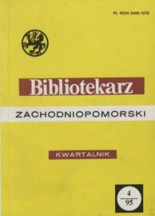 Bibliotekarz Zachodniopomorski : biuletyn poświęcony sprawom bibliotek i czytelnictwa Pomorza Zachodniego. R.36, 1995 nr 1-2 (90)