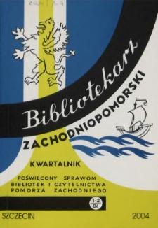 Bibliotekarz Zachodniopomorski : biuletyn poświęcony sprawom bibliotek i czytelnictwa Pomorza Zachodniego. R.45, 2004 nr 1-2 (116)
