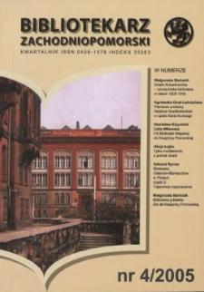 Bibliotekarz Zachodniopomorski : biuletyn poświęcony sprawom bibliotek i czytelnictwa Pomorza Zachodniego. R.46, 2005 nr 4 (121)