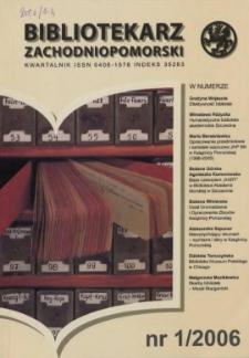 Bibliotekarz Zachodniopomorski : biuletyn poświęcony sprawom bibliotek i czytelnictwa Pomorza Zachodniego. R.47, 2006 nr 1 (122)