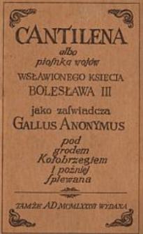 Gall Anonim. Cantilena albo Piosnka wojów wsławionego księcia Bolesława III jako zaświadcza Gallus Anonymus pod grodem Kołobrzegiem i później śpiewana