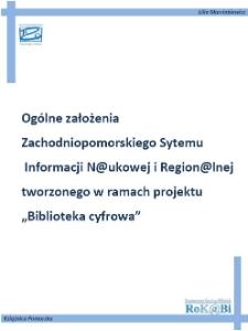 """Ogólne założenia Zachodniopomorskiego Systemu Informacji Naukowej i Regionalnej tworzonego w ramach projektu """"Biblioteka cyfrowa"""""""