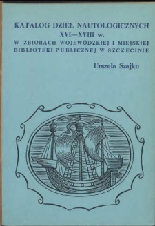 Katalog dzieł nautologicznych XVI-XVIII w. w zbiorach Wojewódzkiej i Miejskiej Biblioteki Publicznej w Szczecinie