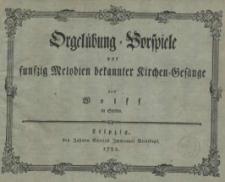 Orgelübung-Vorspiele vor funfzig [!] Melodien von bekannter Kirchen-Gesänge