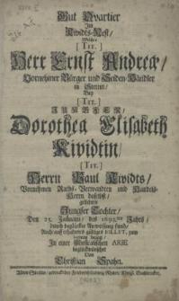 Gut Qvartier im Kividts-Nest, welches [...] Herr Ernst Andrea [...] Bürger und Seiden-Händler in Stettin, bey [...] Jungfer, Dorothea Elisabeth Kividtin, [...] Herrn Paul Kividts [...] Jungfer Tochter, den 25. Januarii, des 1692sten Jahrs, durch [...] Anweisung fand, [...] zum logiren bezog