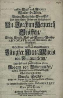 Die aus der Marckt nach Pommern Wandernde Liebe, bey dem Hochzeitlichen Ehren-Fest des [...] Hn. Joachim Heinrich Graeffen [...] und der [...] Jungfer Anna Maria von Lillienanckerin [...] welches den I. Septemb. des 1705. Jahres zu Stettin in Pommern [...] begangen ward
