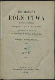 Encyklopedya rolnictwa i wiadomości związek z niem mających. T. 1 : A - C